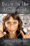 Jeffrey Lyman's ebook, Down On The Playground, a supernatural thiller
