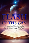 Flash In The Can, speculative microfiction by Danielle Ackley-McPhail